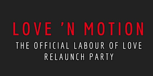 Love 'N Motion: Official Labour of Love Relaunch/G