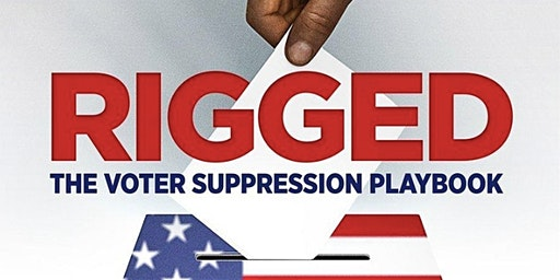 Rigged: The Voter Suppression Playbook Film Screening and Panel Discussion