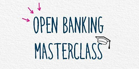 Open Banking Masterclass [Feb] tickets