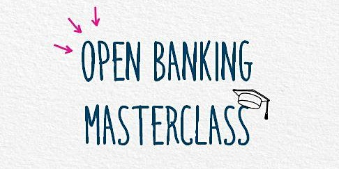 Open Banking Masterclass [Feb]