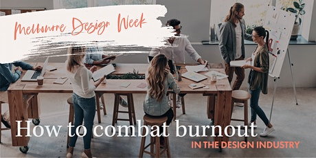 How To Combat Burnout in the Design Industry  |  Melbourne Design Week tickets