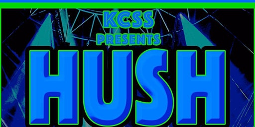 KCSS presents HUSH 18+ Event