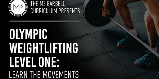 The M3 Initiative presents Olympic Weightlifting - Level 1