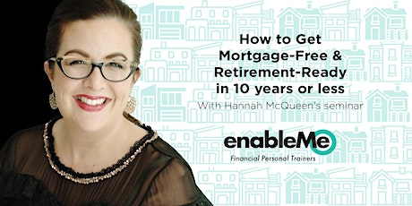How to get mortgage-free and retirement-ready in 10years or less With Hannah McQueen - Webinar tickets