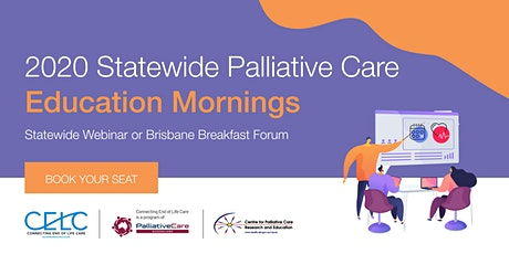 2020 Statewide Palliative Care Education Mornings (RBWH or Webinar) tickets