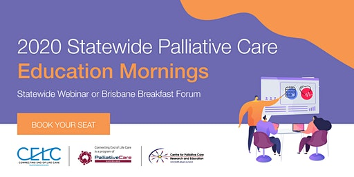 2020 Statewide Palliative Care Education Mornings (RBWH or Webinar)