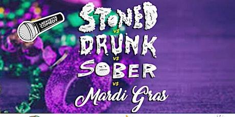 Stoned vs Drunk vs Sober vs Mardi Gras - A Stand Up Comedy Showcase Feb. 22 tickets