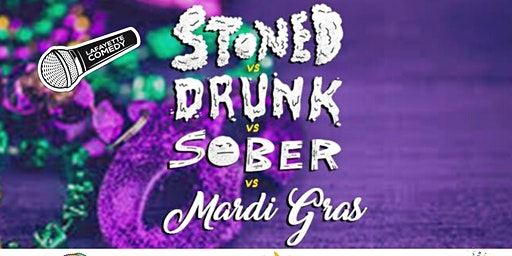 Stoned vs Drunk vs Sober vs Mardi Gras - A Stand Up Comedy Showcase Feb. 22
