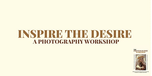 Inspire The Desire - A Photography Workshop