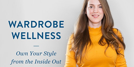 Wardrobe Wellness -  Owning Your Style from the Inside Out