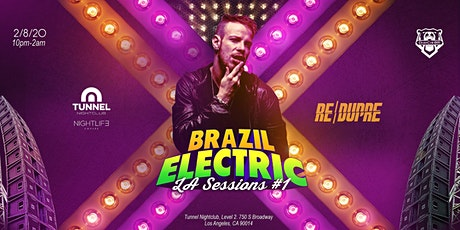 Brazil Electric LA Sessions #1 - Re Dupre @ Tunnel Nightclub tickets
