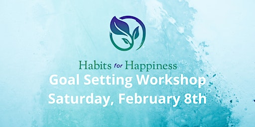 Habits For Happiness - Goal Setting Workshop