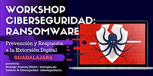 Ciberseguridad Ransomware: Prevención y Respuesta a la Extorsión Digital - GUADALAJARA