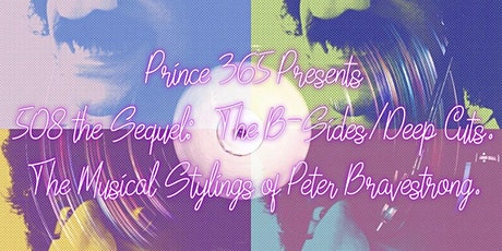 Prince 365 /508: The Sequel ..The B-Sides /Deep Cuts  Peter Bravestrong tickets