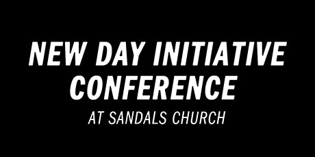 New Day Initiative Conference at Sandals Church tickets