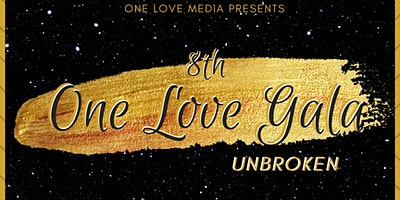 The 8th Annual One Love Gala and Awards: Unbroken