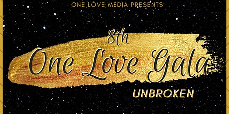 The 8th Annual One Love Gala and Awards: Unbroken tickets