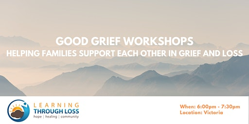 Good Grief Workshops- Helping Families Support Each Other in Grief & Loss