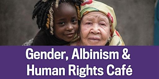 Gender, Albinism & Human Rights Café - Feb 11, 2020