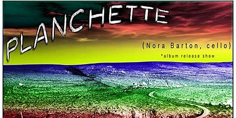 PLANCHETTE - the music of Nora Barton tickets