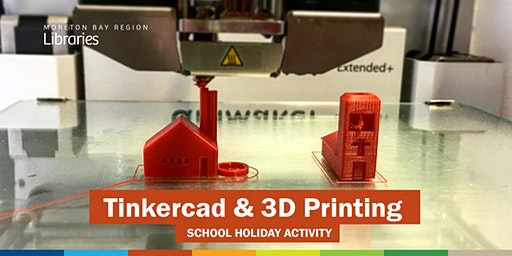 Tinkercad & 3D Printing (11-17 years) - Caboolture Library