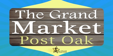 The Grand Market Post Oak (May 30-31) tickets
