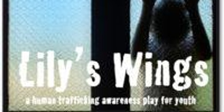 TOR - Lily's Wings  - Human Trafficking Awareness Play for Youth tickets