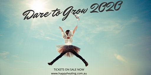 DARE TO GROW 2020 - 7 kick-ass Secrets to Create Positive Growth and Powerfully Transform your Life.