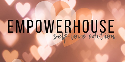 EMPOWERHOUSE -Self Love Edition