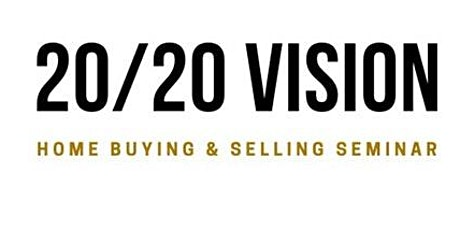 Getting 2020 Vision to be a Homebuyer - FREE Buyer Seminar! tickets