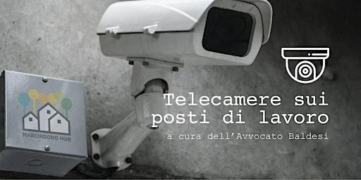 Telecamere sui posti di lavoro:  tra legge e nuove tecnologie