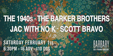 The 1940s / The Barker Brothers / Jac With No K / Scott Bravo tickets