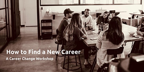 How to Find a New Career - A Career Change Workshop tickets