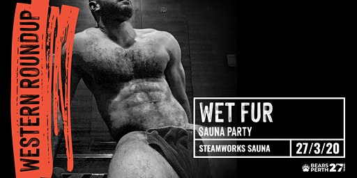 WET FUR Sauna Party ticket only.  Bears Perth . Western Roundup 2020