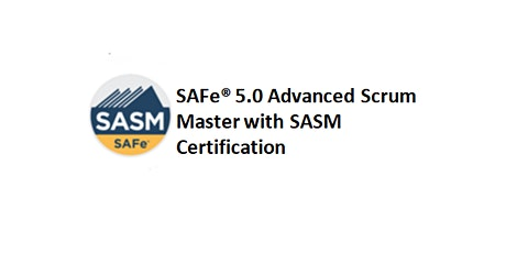 SAFe® 5.0 Advanced Scrum Master with SASM Certification 2 Days Training in Sacramento, CA tickets