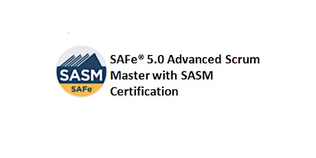 SAFe® 5.0 Advanced Scrum Master with SASM Certification 2 Days Training in Indianapolis, IN tickets
