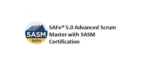SAFe® 5.0 Advanced Scrum Master with SASM Certification 2 Days Training in San Diego, CA tickets