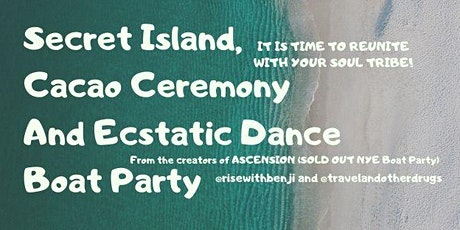 SECRET ISLAND ECSTATIC DANCE - CACAO CEREMONY, CONSCIOUS BOAT PARTY tickets