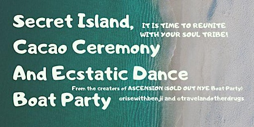 SECRET ISLAND ECSTATIC DANCE - CACAO CEREMONY, CONSCIOUS BOAT PARTY
