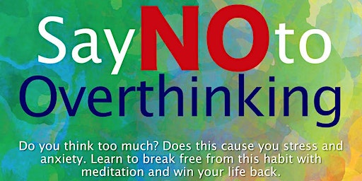 Public Talk & Meditation: Say No To Overthinking