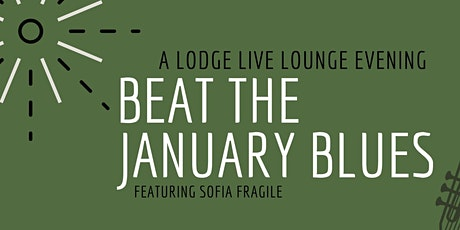 Beat the January Blues - Lodge Live Lounge tickets