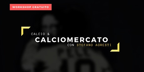 Calcio & Calciomercato con Stefano Agresti - Workshop Gratuito tickets