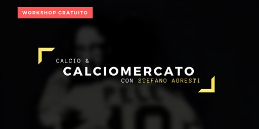 Calcio & Calciomercato con Stefano Agresti - Workshop Gratuito