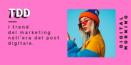 Digital Morning: I trend del marketing nell'era del post digitale biglietti