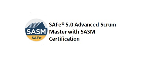 SAFe® 5.0 Advanced Scrum Master with SASM Certification 2 Days Training in Singapore tickets