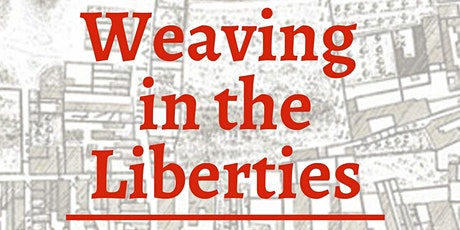 Weaving in the Liberties Open Day tickets