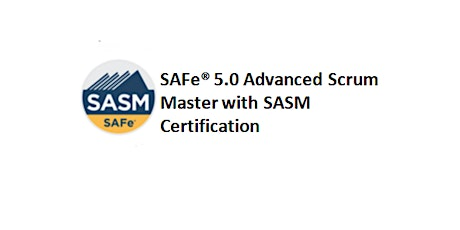 SAFe® 5.0 Advanced Scrum Master with SASM Certification 2 Days Training in Canberra tickets