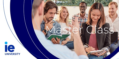 IE Master Class: THE KEY INGREDIENTS TO BECOMING A DIGITAL LEADER tickets