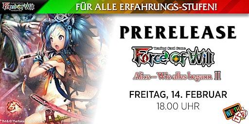 """Force of Will: Prerelease """"Alice - Wie Alles Begann II"""""""