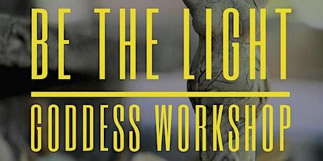 Be the Light - Goddess Workshop tickets